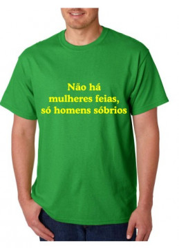 T-shirt  - Não Ha Mulheres Feias só Homens Sobrios