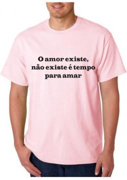 T-shirt  - O Amor Existe, Não Existe É Tempo para Amar