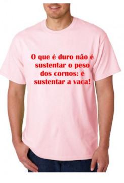 T-shirt  - O que é duro não é sustentar o peso dos CORNOS, é sustentar a VACA