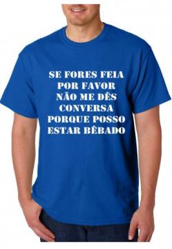 T-shirt  -Se Fores Feia Por Favor Não Me Dês Conversa Porque Posso Estar Bêbado