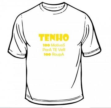 T-shirt - Tenho 100 Motivos Para Te Ver 100 Roupa