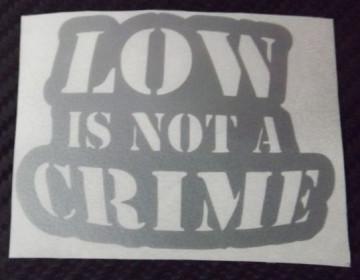 Autocolante - Low Is Not A Crime