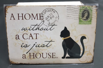 Chapa decorativa com A Home without a Cat is just a House