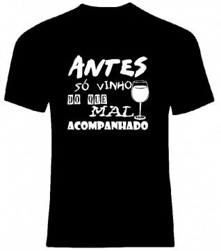T-shirt  - Antes só vinho do que mal acompanhado