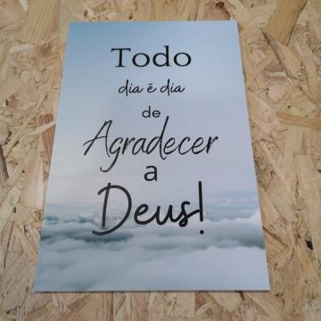 Placa Decorativa em PVC - Todo O Dia É Dia De Agradecer A Deus