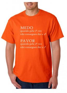 T-shirt  - Medo - Quando pela 1ª Vez Nao Consegues Dar a 2ª  Pavor - Quando Pela 2ª Vez Não Consegues Dar a 1ª