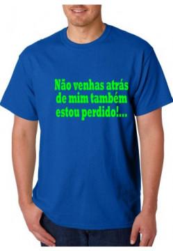 T-shirt  - Não Venhas Atrás De Mim Também Estou Perdido!..