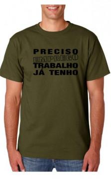 T-shirt  - Preciso de Emprego Trabalho ja Tenho