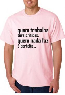 T-shirt  - Quem Trabalha terá Criticas Quem Nada Faz é Perfeito