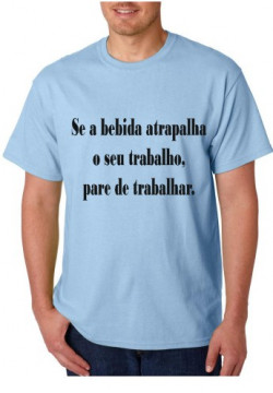 T-shirt  - Se a bebida atrapalha o seu trabalho pare de trabalhar