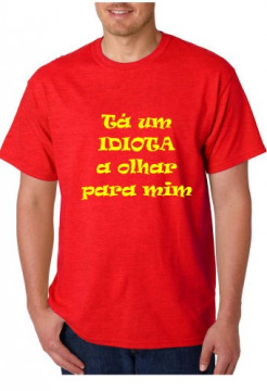 T-shirt  - Tá um idiota  a olhar para mim