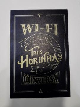 Placa Decorativa em PVC - WI-FI só depois de umas três horinhas de conversa