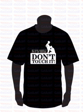 T-shirt  - Dont Touch it!