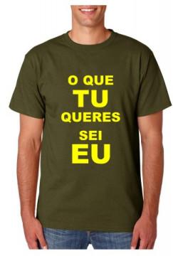 T-shirt  - O que TU queres sei EU