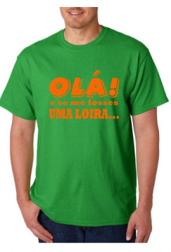 T-shirt  -Ola e se me fosses UMA LOIRA...