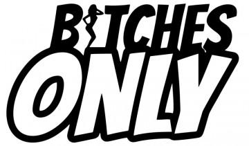 Autocolante com Bitches Only