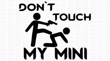 Autocolante - Don´t Touch My Mini