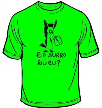 T-shirt  - E o burro sou eu?
