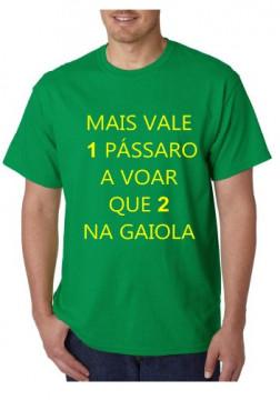 T-shirt  - Mais Vale 1 Pássaro a voar que 2 Na Gaiola