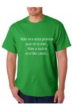 T-shirt  - Não era Esta Prenda Que Te Ia Dar Mas A Outra Era Tão Cara