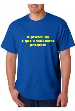 T-shirt  - O prazer dá o que a sabedoria promete