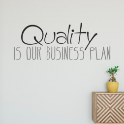 Quality is our business plan