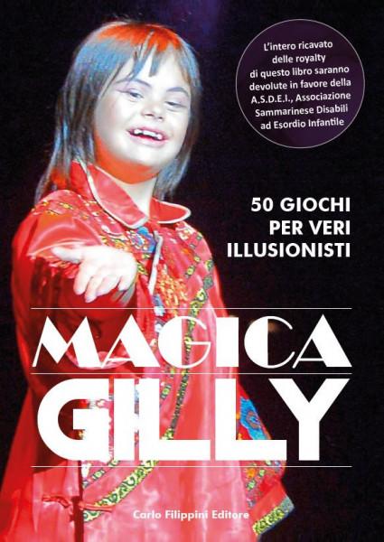 MAGICA GILLY, 50 trucchi per veri illusionisti immagini