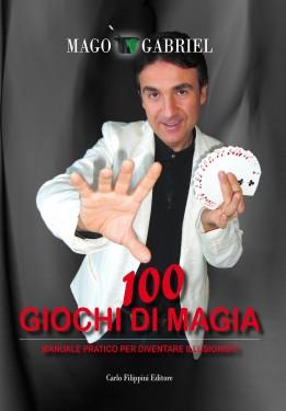 100 GIOCHI DI MAGIA - Manuale pratico per diventare illusionisti - Mago Gabriel