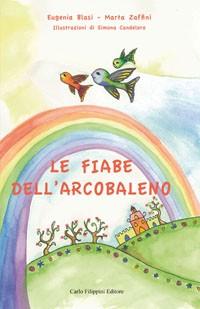 LE FIABE DELL'ARCOBALENO di Marta Zaffini ed Eugenia Blasi immagini