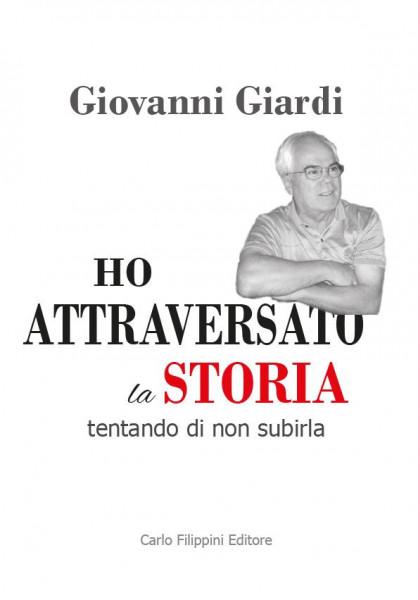 HO ATTRAVERSATO LA STORIA di Giovanni Giardi immagini