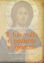 Il tuo volto è paziente e glorioso - Maria Grazia Olivotti