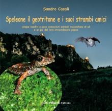 SPELEONE IL GEOTRITONE E I SUOI AMICI STRAMBI di Sandro Casali