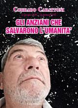 GLI ANZIANI CHE SALVARONO IL MONDO 12 giugno 2030 / 12 gennaio 2031 - Corrado Carattoni