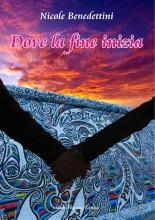 DOVE LA FINE INIZIA di Nicole Benedettini