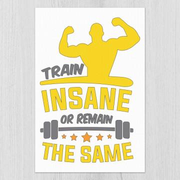Tablou - Train insane or remain the same