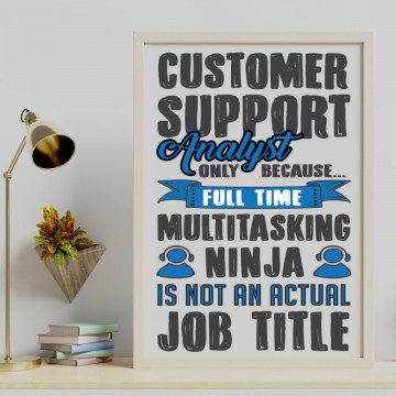 Tablou - Customer support analyst only because...