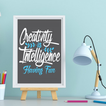 Tablou - Creativity is intelligence having fun