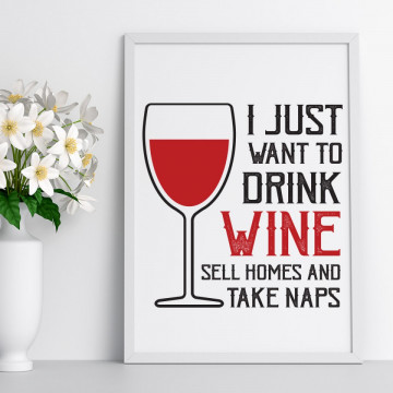 Tablou - I just want to drink wine sell homes and take naps