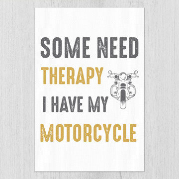 Tablou - Some need therapy I have my motorcycle