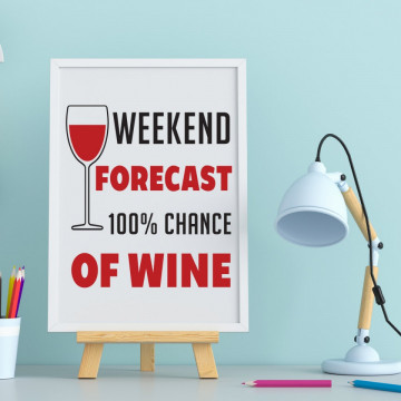 Tablou - Weekend forecast 100% chance of wine