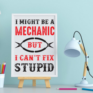 Tablou - I might be a mechanic but I can't fix stupid