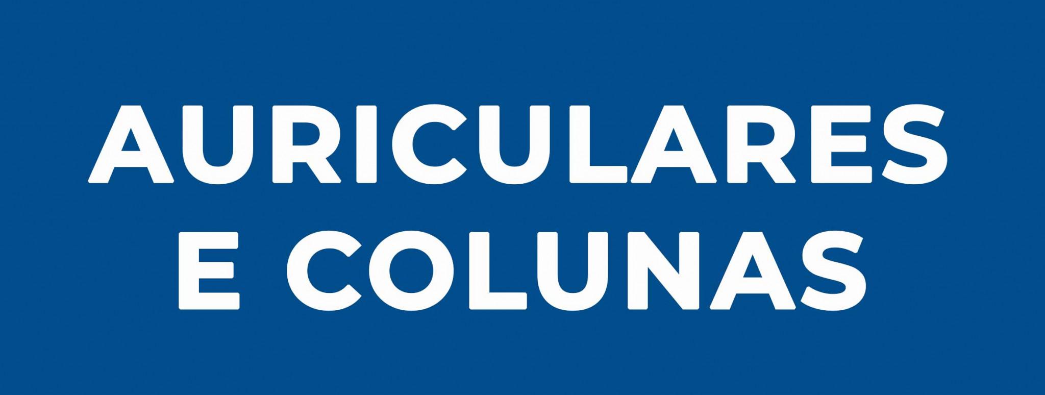 Auriculares e Colunas