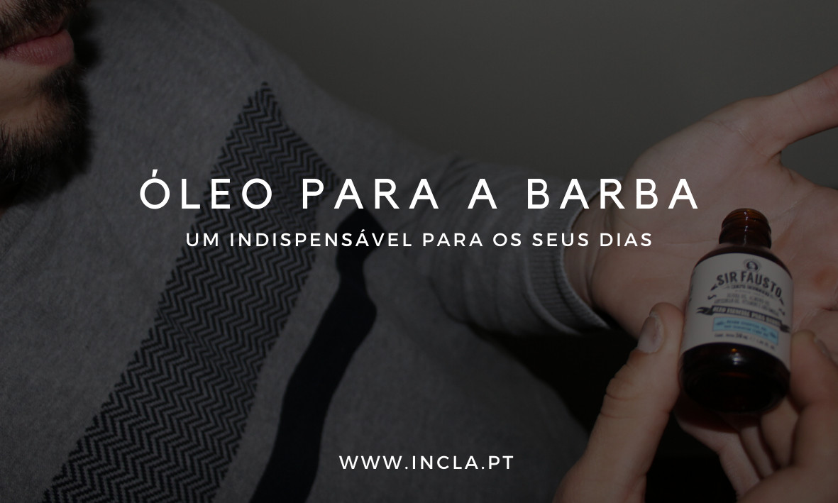 Óleo para a Barba: um indispensável para os seus dias