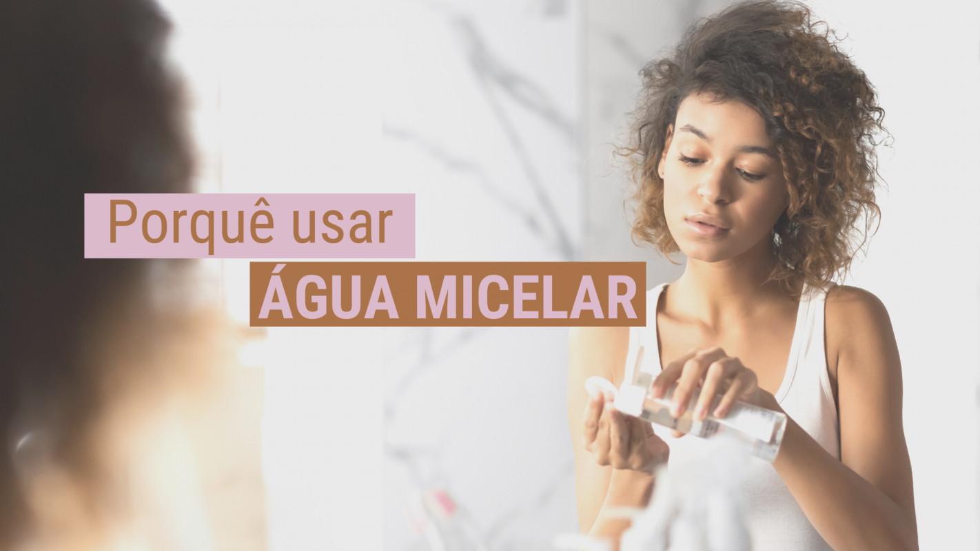 Água Micelar: Porque deve usar?