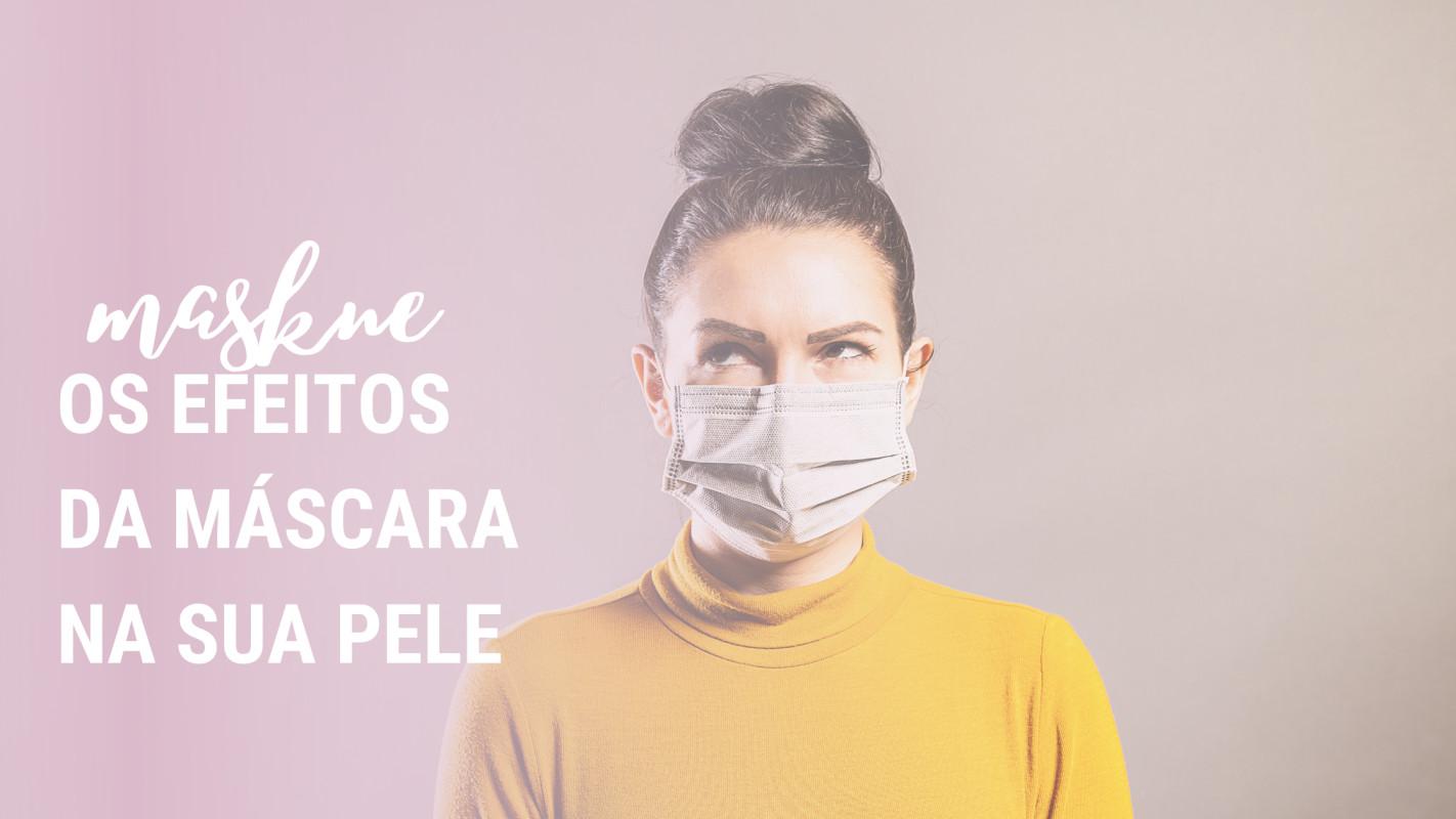 Maskne: Os efeitos da máscara na sua pele