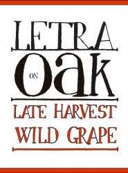 LETRA ON OAK - LATE HARVEST WILD GRAPE