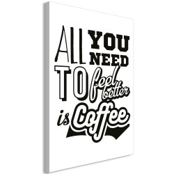 Tablou - All You Need to Feel Better Is Coffee (1 Part) Vertical