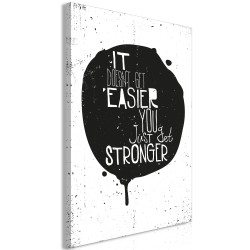 Tablou - It Doesn't Easier You Just Get Stronger (1 Part) Vertical