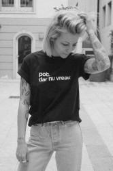 "tricou unisex ""pot, dar nu vreau"" negru"
