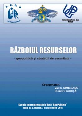 RĂZBOIUL RESURSELOR - geopolitică şi strategii de securitate -